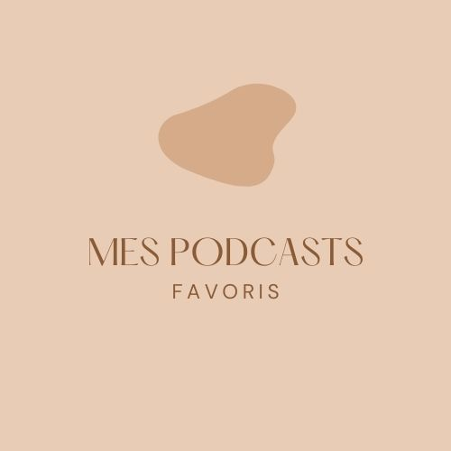 Mes podcasts favoris